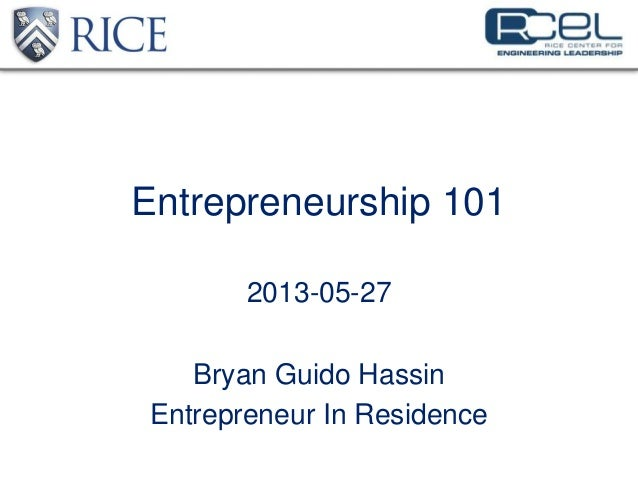 Entrepreneurship 1012013-05-27Bryan Guido HassinEntrepreneur In Residence