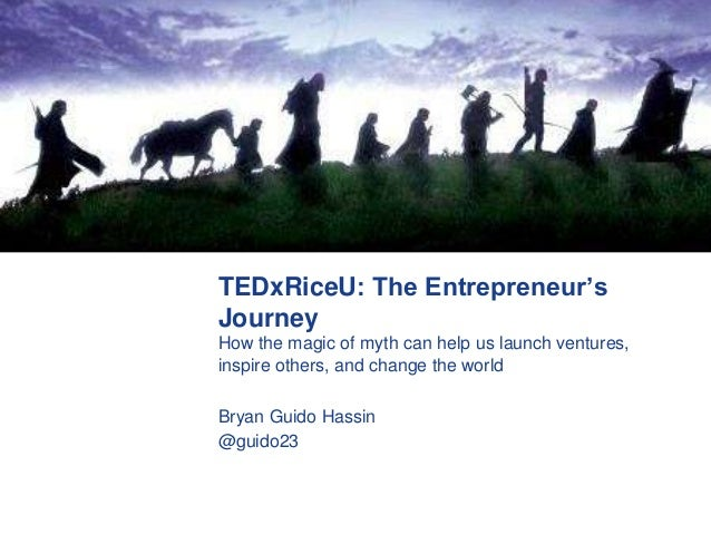 TEDxRiceU: The Entrepreneur'sJourneyHow the magic of myth can help us launch ventures,inspire others, and change the world...
