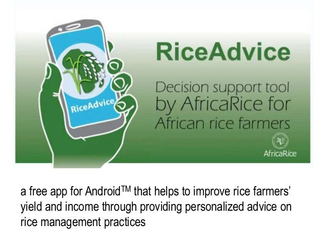 a free app for AndroidTM that helps to improve rice farmers' yield and income through providing personalized advice on ric...