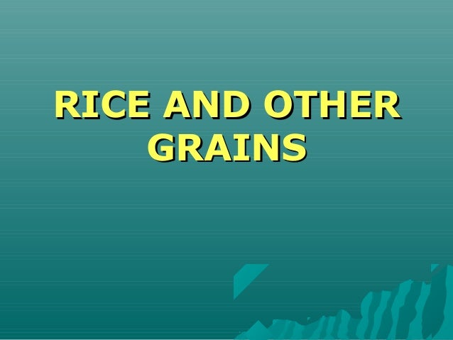 RICE AND OTHERRICE AND OTHER GRAINSGRAINS