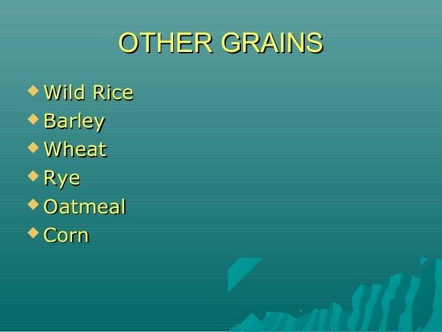 OTHER GRAINSOTHER GRAINS  Wild RiceWild Rice  BarleyBarley  WheatWheat  RyeRye  OatmealOatmeal  CornCorn