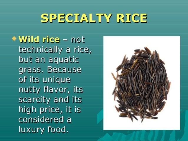 SPECIALTY RICESPECIALTY RICE  Wild riceWild rice – not– not technically a rice,technically a rice, but an aquaticbut an a...