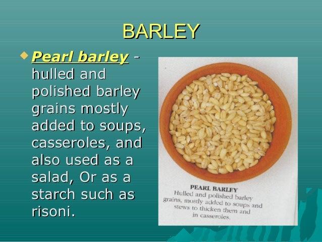 BARLEYBARLEY  Pearl barleyPearl barley -- hulled andhulled and polished barleypolished barley grains mostlygrains mostly ...