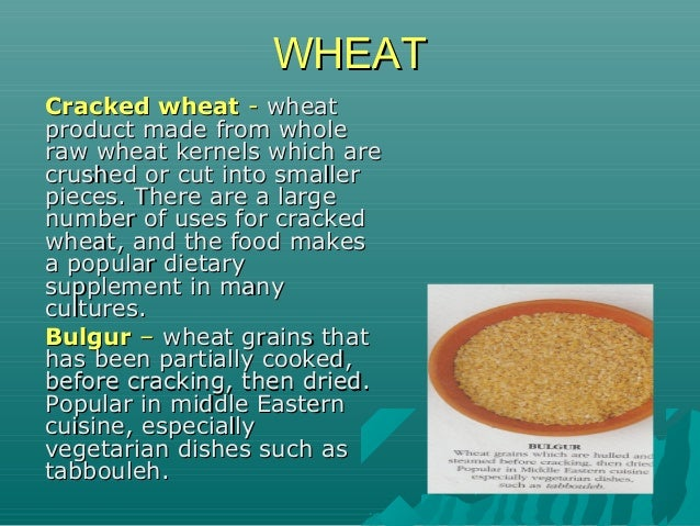Cracked wheatCracked wheat -- wheatwheat product made from wholeproduct made from whole raw wheat kernels which areraw whe...