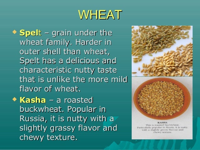 WHEATWHEAT  SpelSpeltt – grain under the– grain under the wheat family. Harder inwheat family. Harder in outer shell than...