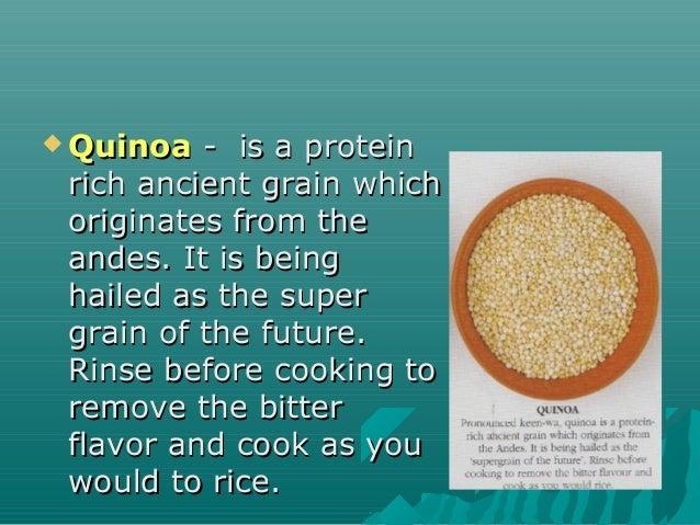  QuinoaQuinoa - is a protein- is a protein rich ancient grain whichrich ancient grain which originates from theoriginates...