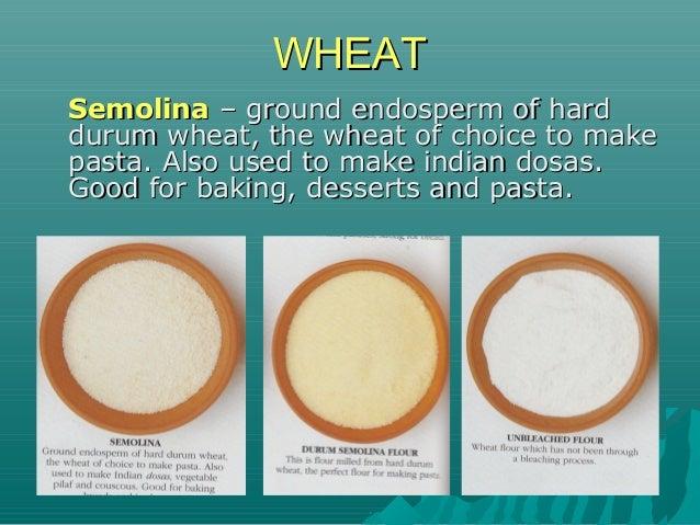 SemolinaSemolina – ground endosperm of hard– ground endosperm of hard durum wheat, the wheat of choice to makedurum wheat,...