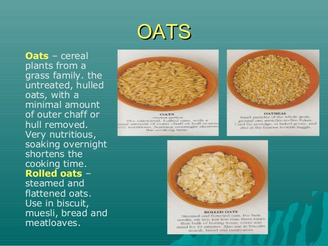 OATSOATS Oats – cereal plants from a grass family. the untreated, hulled oats, with a minimal amount of outer chaff or hul...