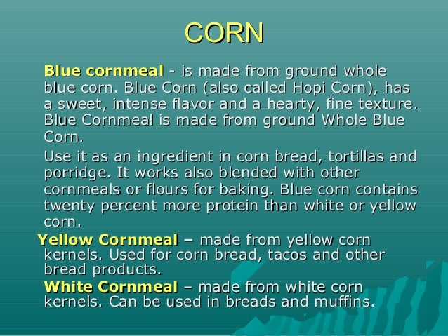 Blue cornmealBlue cornmeal - is made from ground whole- is made from ground whole blue corn. Blue Corn (also called Hopi C...