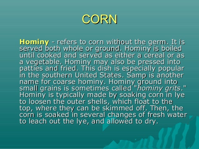 HominyHominy - refers to corn without the germ. It is- refers to corn without the germ. It is served both whole or ground....