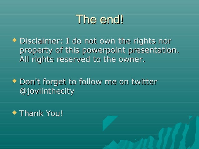 The end!The end!  Disclaimer: I do not own the rights norDisclaimer: I do not own the rights nor property of this powerpo...