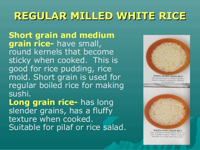 REGULAR MILLED WHITE RICEREGULAR MILLED WHITE RICE Short grain and medium grain rice- have small, round kernels that becom...