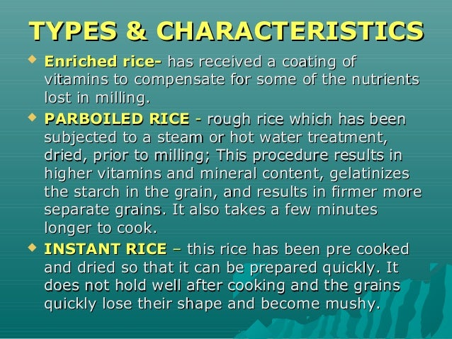 TYPES & CHARACTERISTICSTYPES & CHARACTERISTICS  Enriched rice-Enriched rice- has received a coating ofhas received a coat...