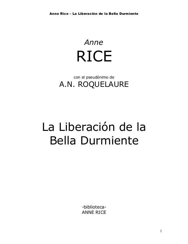 Anne Rice – La Liberación de la Bella Durmiente Anne RICE con el pseudónimo de A.N. ROQUELAURE La Liberación de la Bella D...