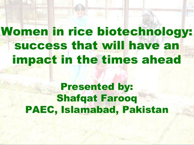 11Women in rice biotechnology:success that will have animpact in the times aheadPresented by:Shafqat FarooqPAEC, Islamabad...