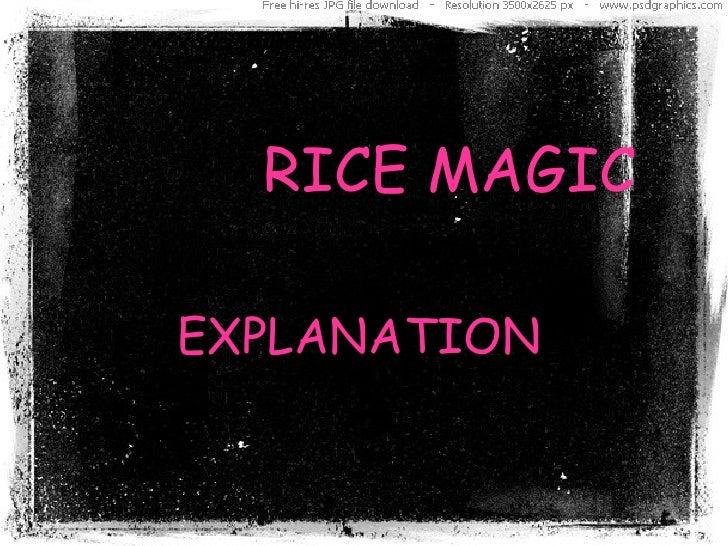 RICE MAGIC EXPLANATION