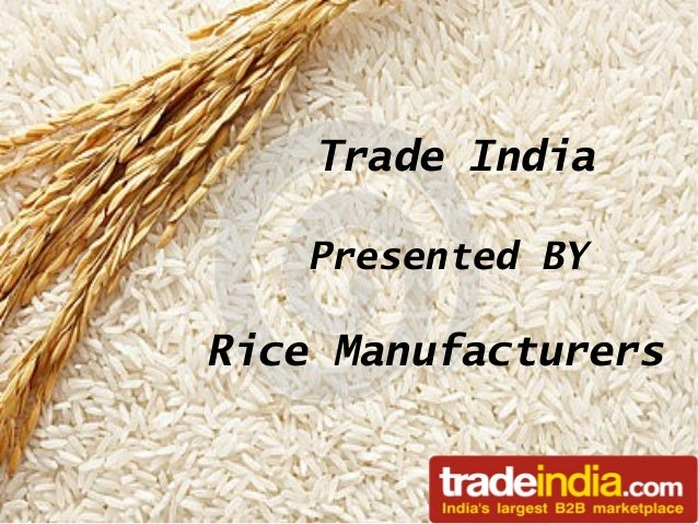 Trade India Presented BY  Rice Manufacturers