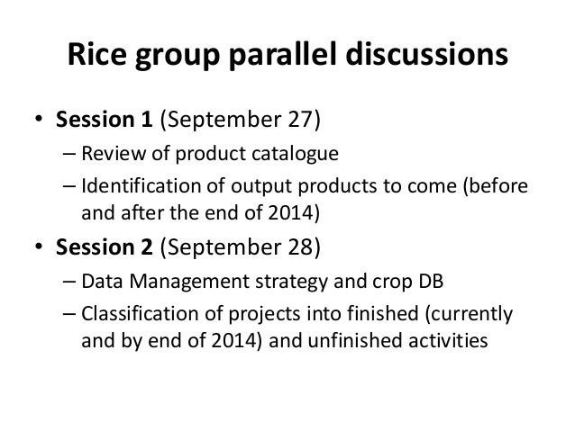 Rice group parallel discussions • Session 1 (September 27) – Review of product catalogue – Identification of output produc...
