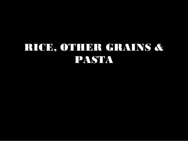 RICE, OTHER GRAINS &        PASTA