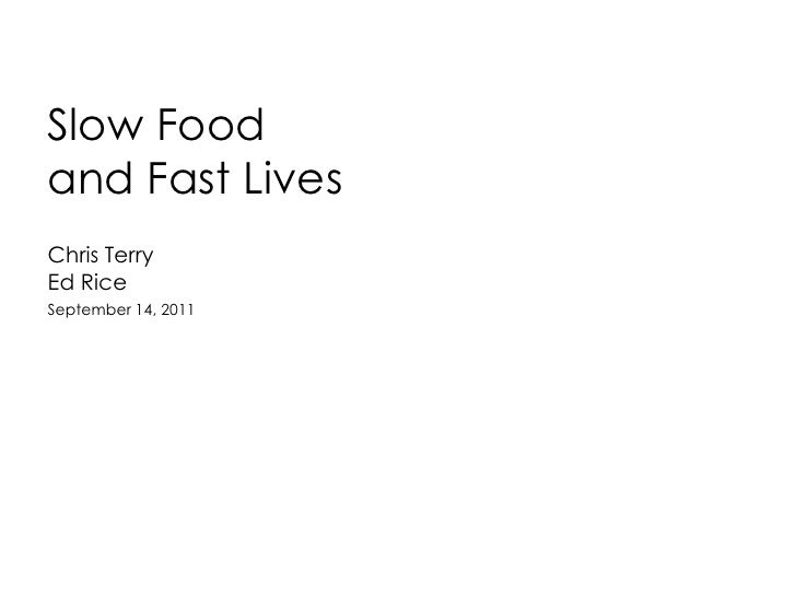 Slow Food and Fast Lives <br />Chris Terry<br />Ed Rice<br />September 14, 2011<br />