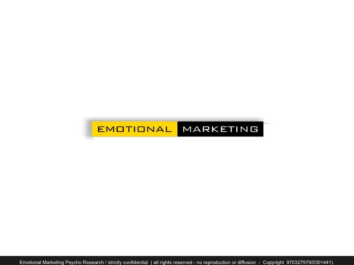 Emotional Marketing Psycho Research / strictly confidential ( all rights reserved - no reproduction or diffusion - Copyrig...