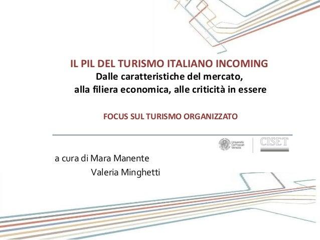 IL PIL DEL TURISMO ITALIANO INCOMING Dalle caratteristiche del mercato, alla filiera economica, alle criticità in essere F...