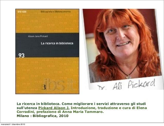La ricerca in biblioteca. Come migliorare i servizi attraverso gli studisullutenza Pickard Alison J. Introduzione, traduzi...