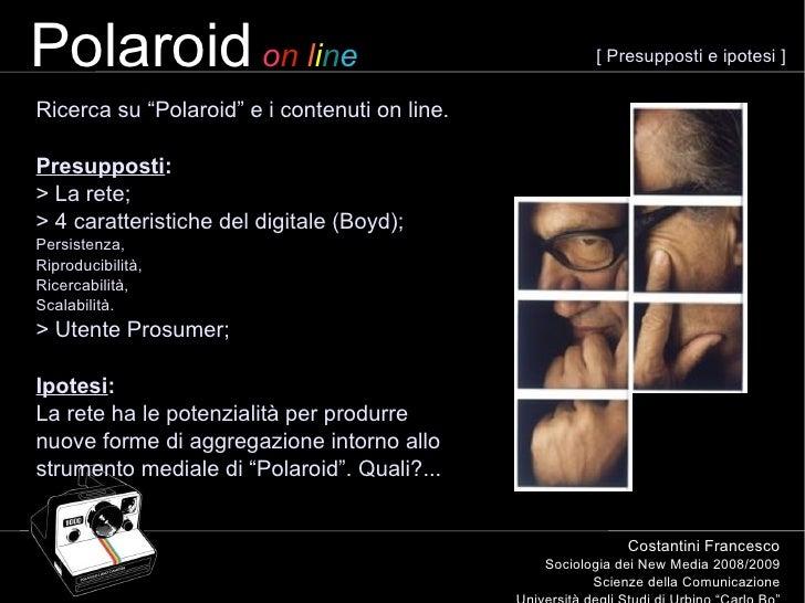 """Polaroid   o n   l i n e Sociologia dei New Media 2008/2009 Scienze della Comunicazione Università degli Studi di Urbino """"..."""