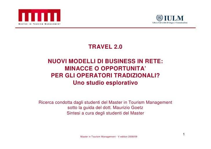 TRAVEL 2.0      NUOVI MODELLI DI BUSINESS IN RETE:          MINACCE O OPPORTUNITA'      PER GLI OPERATORI TRADIZIONALI?   ...