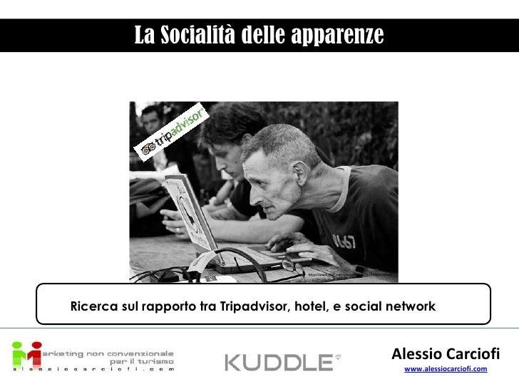 La Socialità delle apparenze<br />Ricerca sul rapporto tra Tripadvisor, hotel, e social network<br />Alessio Carciofi<br /...