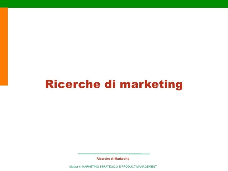 Ricerche di marketing                       Ricerche di Marketing     Master in MARKETING STRATEGICO E PRODUCT MANAGEMENT
