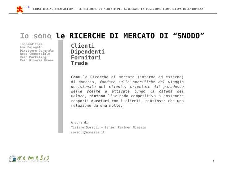 FIRST BRAIN, THEN ACTION – LE RICERCHE DI MERCATO PER GOVERNARE LA POSIZIONE COMPETITIVA DELL'IMPRESA     Io sono le RICER...