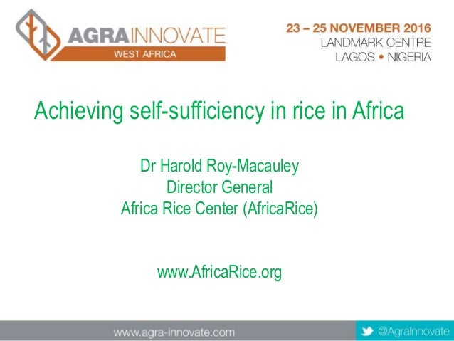 Achieving self-sufficiency in rice in Africa Dr Harold Roy-Macauley Director General Africa Rice Center (AfricaRice) www.A...