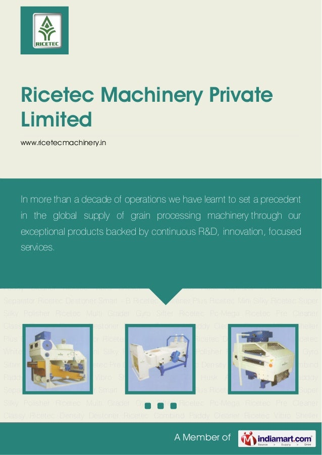 A Member of Ricetec Machinery Private Limited www.ricetecmachinery.in Ricetec Pc-Mega Ricetec Pre Cleaner Classy Ricetec D...