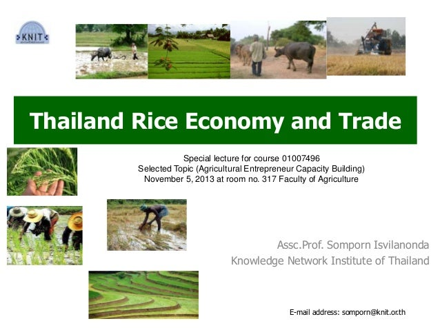 Thailand Rice Economy and Trade Assc.Prof. Somporn Isvilanonda Knowledge Network Institute of Thailand Special lecture for...