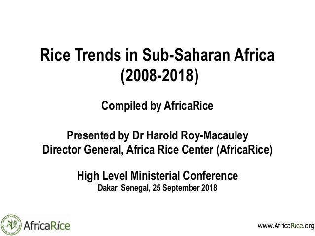 Rice Trends in Sub-Saharan Africa (2008-2018) Compiled by AfricaRice Presented by Dr Harold Roy-Macauley Director General,...