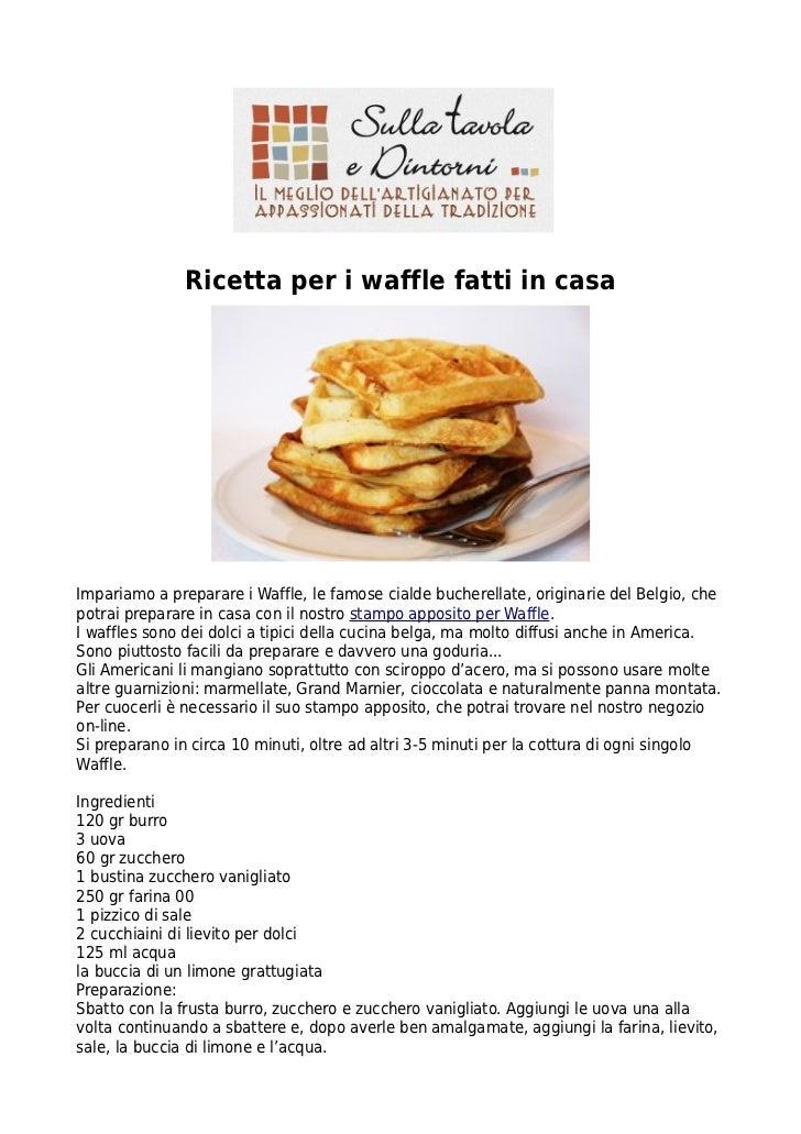 Ricetta per i waffle fatti in casaImpariamo a preparare i Waffle, le famose cialde bucherellate, originarie del Belgio, ch...