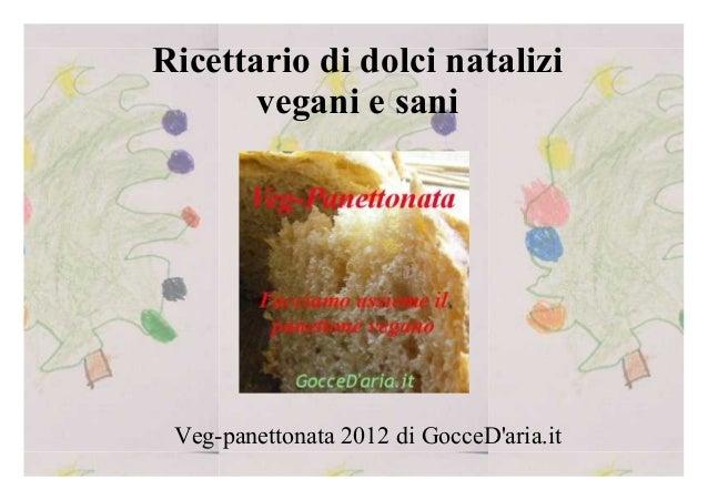 Ricettario di dolci natalizi       vegani e sani Veg-panettonata 2012 di GocceDaria.it