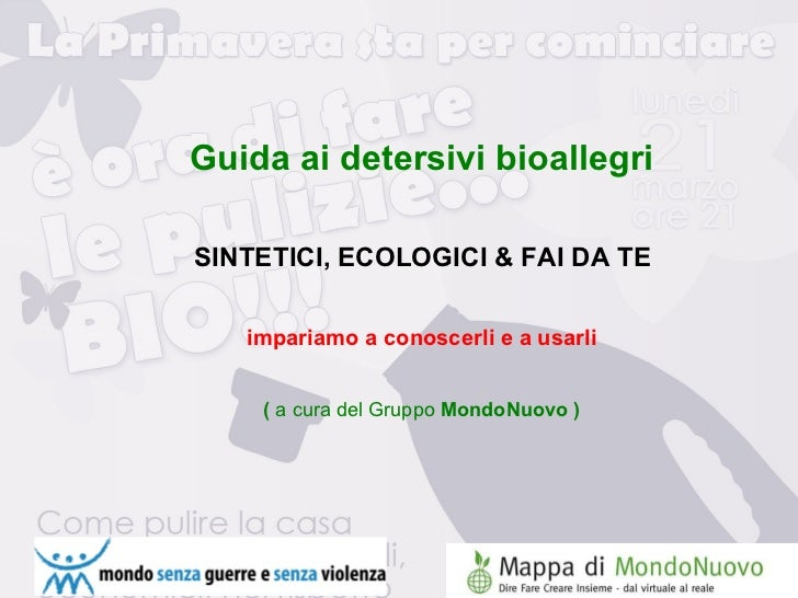 <ul><ul><li>Guida ai detersivi bioallegri </li></ul></ul><ul><ul><li>SINTETICI, ECOLOGICI & FAI DA TE </li></ul></ul><ul><...