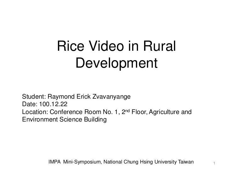 Rice Video in Rural               DevelopmentStudent: Raymond Erick ZvavanyangeDate: 100.12.22Location: Conference Room No...