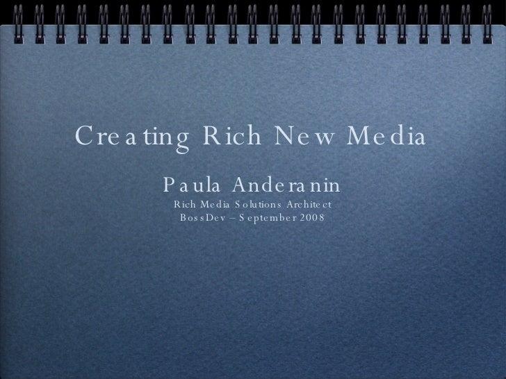 Paula Anderanin Rich Media Solutions Architect BossDev – September 2008 <ul><li>Creating Rich New Media </li></ul>