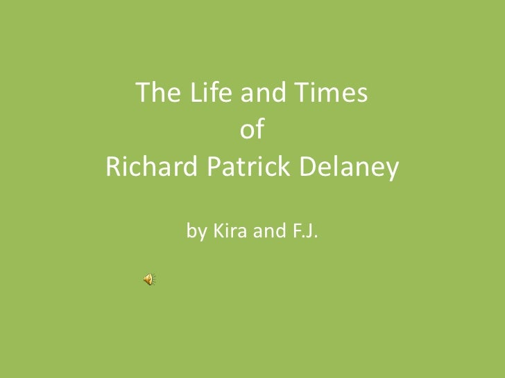 The Life and Times of Richard Patrick Delaney<br />by Kira and F.J.<br />
