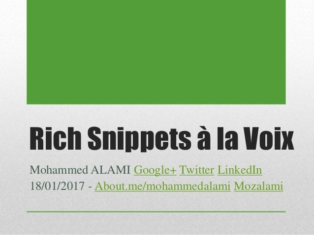 Rich Snippets à la Voix Mohammed ALAMI Google+ Twitter LinkedIn 18/01/2017 - About.me/mohammedalami Mozalami