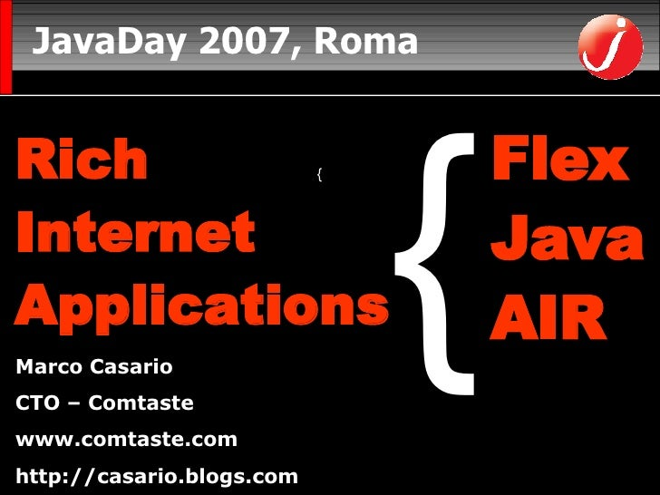 JavaDay 2007, Roma <ul><li>CTO di Comtaste (Consulenza e Formazione sullo sviluppo di RIA)  www.comtaste.com </li></ul><ul...