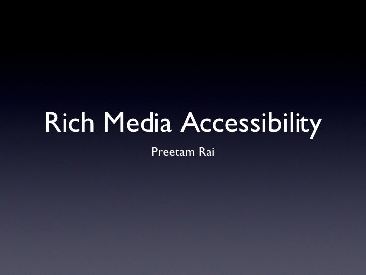 Rich Media Accessibility <ul><li>Preetam Rai </li></ul>
