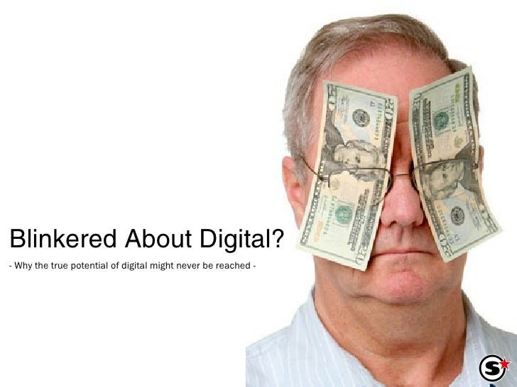 Blinkered About Digital? - Why the true potential of digital might never be reached -