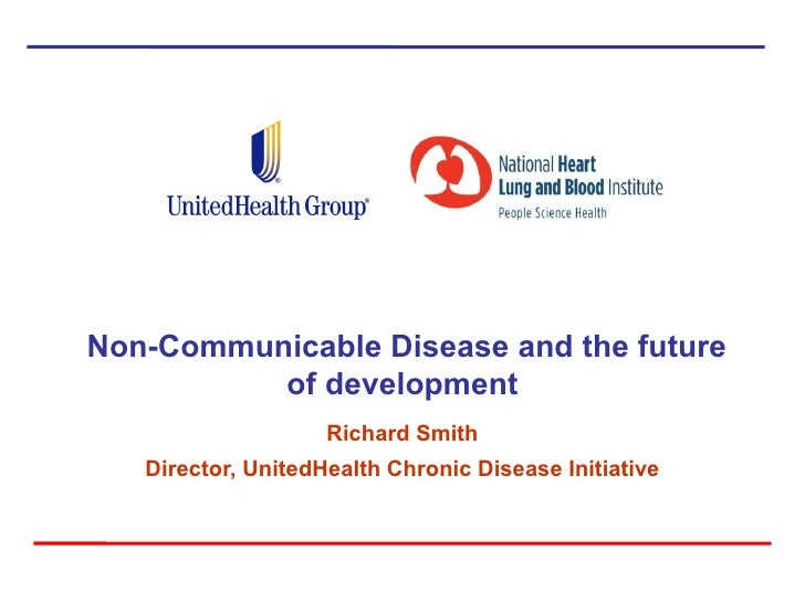 Non-Communicable Disease and the future          of development                    Richard Smith   Director, UnitedHealth ...