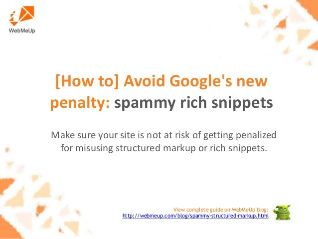 [How to] Avoid Google's new penalty: spammy rich snippets Make sure your site is not at risk of getting penalized for misu...