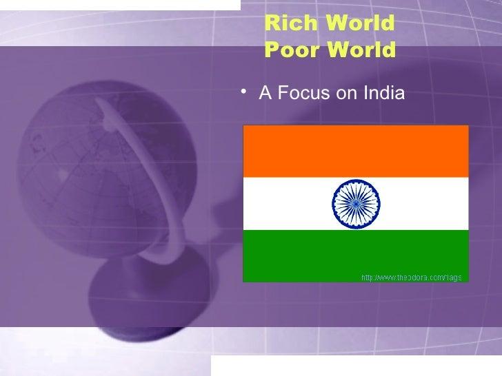Rich World  Poor World <ul><li>A Focus on India </li></ul>