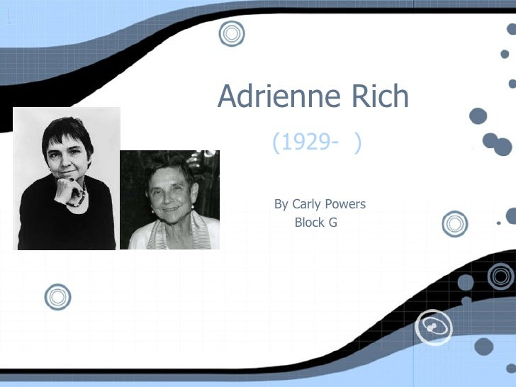 Adrienne Rich (1929-  ) By Carly Powers Block G